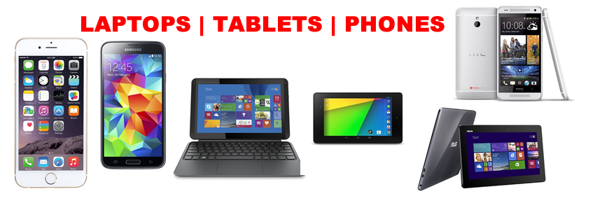Laptops , Phones and Tablets